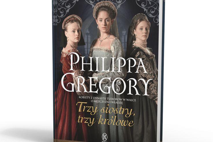 """""""Trzy siostry, trzy królowe"""" Philippa Gregory"""