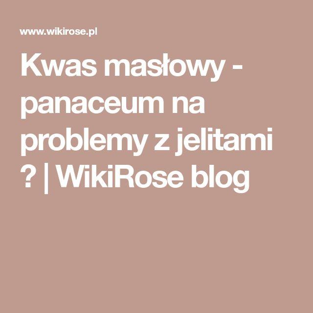Kwas masłowy - panaceum na problemy z jelitami ? | WikiRose blog