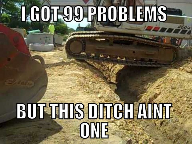 Funny Meme Site : I got problems but this ditch ain t one of them funny