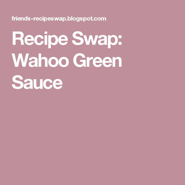 Recipe Swap: Wahoo Green Sauce - only one lime, 3 cloves of garlic and more mayo to half and half ratio ... PERFECT!!