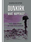 Free Kindle Book -   Dunkirk, What Happened?