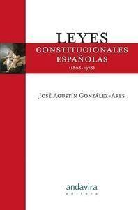 Leyes constitucionales españolas (1808-1978) / [recopilación], José Agustín González-Ares
