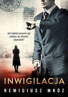 """Epilog - zaczytana Joana: """"INWIGILACJA"""" Remigiusz Mróz  Oczywiście powieść wciągnęła mnie i przeciągnęła błyskawicznie po wszystkich jej zawiłościach, niedomówieniach, kolejnych zwrotach akcji, by na samym końcu sparaliżować jednym jedynym wydarzeniem."""