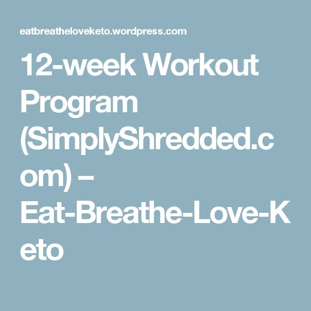 12-week Workout Program (SimplyShredded.com) – Eat-Breathe-Love-Keto