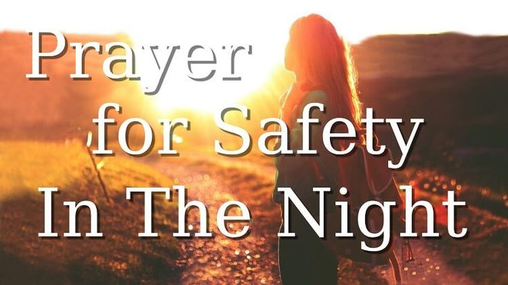 I Pray to You My Jesus God for Safety In the Night, keep me from all Perils Welcome To The Prayer For Protection From Danger In The Night Thank You Father