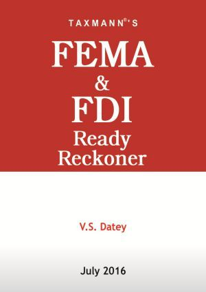 Taxmann's FEMA & FDI Ready Reckoner by V.S. Datey incorporated authorized person under FEMA, money changing activites, liberalised remittance scheme, capital account transactions and borrowing & lending in foreign currency.