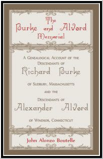 The Burke and Alvord Memorial: A Genealogical Account of the Descendants of Richard Burke of Sudbury, Massachusetts and the Descendants of Alexander Alvord of Windsor, Connecticut