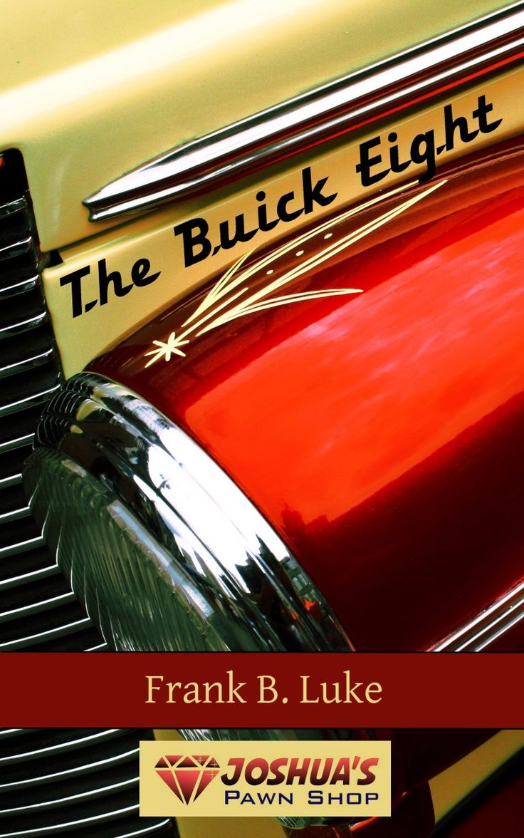 The Buick Eight: Joshua's Pawn Shop by Frank B. Luke: