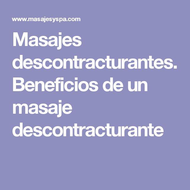 Masajes descontracturantes. Beneficios de un masaje descontracturante