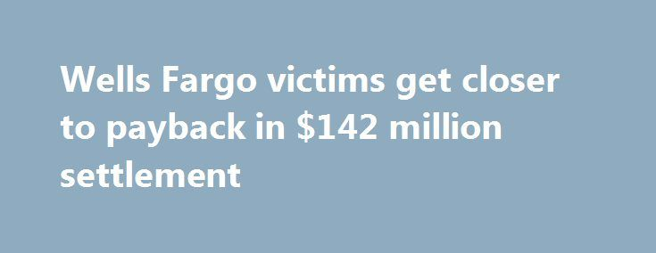 Wells Fargo victims get closer to payback in $142 million settlement http://betiforexcom.livejournal.com/26265675.html  A federal judge granted preliminary approval over the weekend for Wells Fargo's $142 million fake account settlement with customers.The post Wells Fargo victims get closer to payback in $142 million settlement appeared first on NASDAQ.The post Wells Fargo victims get closer to payback in $142 million settlement appeared first on Forex news - Binary options…