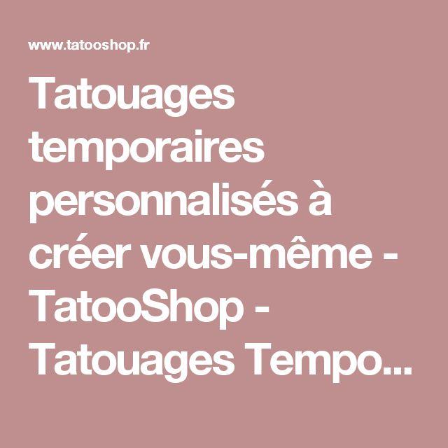Tatouages temporaires personnalisés à créer vous-même - TatooShop - Tatouages Temporaires