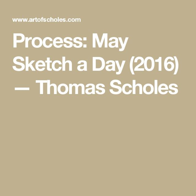Process: May Sketch a Day (2016) — Thomas Scholes