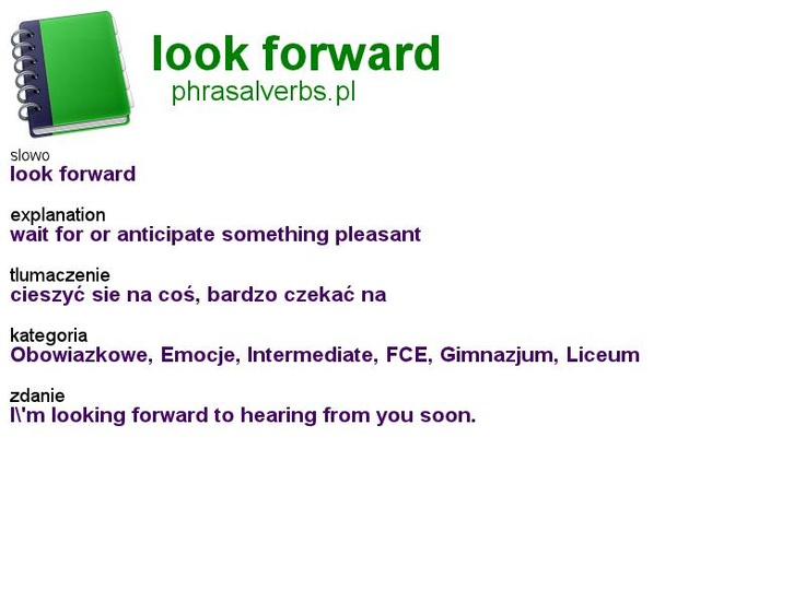 #phrasalverbs.pl, word: #look forward, explanation: wait for or anticipate something pleasant, translation: cieszyć sie na coś, bardzo czekać na