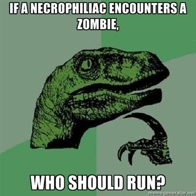 Philosoraptor - IF A NECROPHILiac ENCOUNTERs a zombie, Who Should Run? *poneders* via http://memegenerator.net