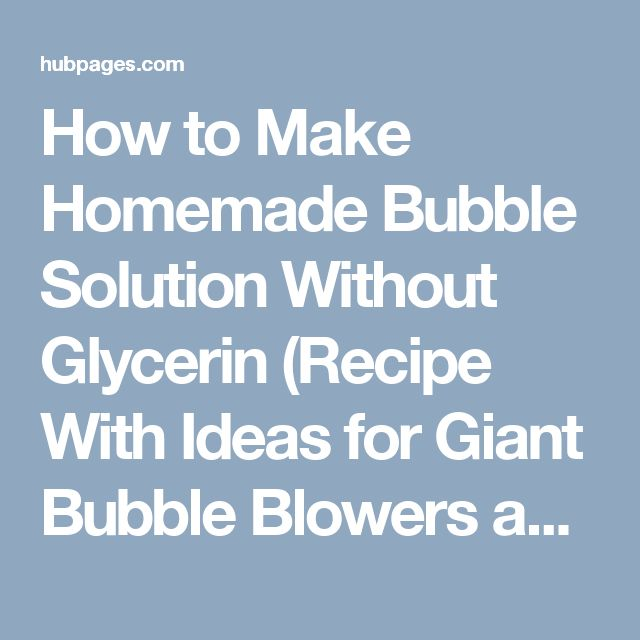 How to Make Homemade Bubble Solution Without Glycerin (Recipe With Ideas for Giant Bubble Blowers and Wands)