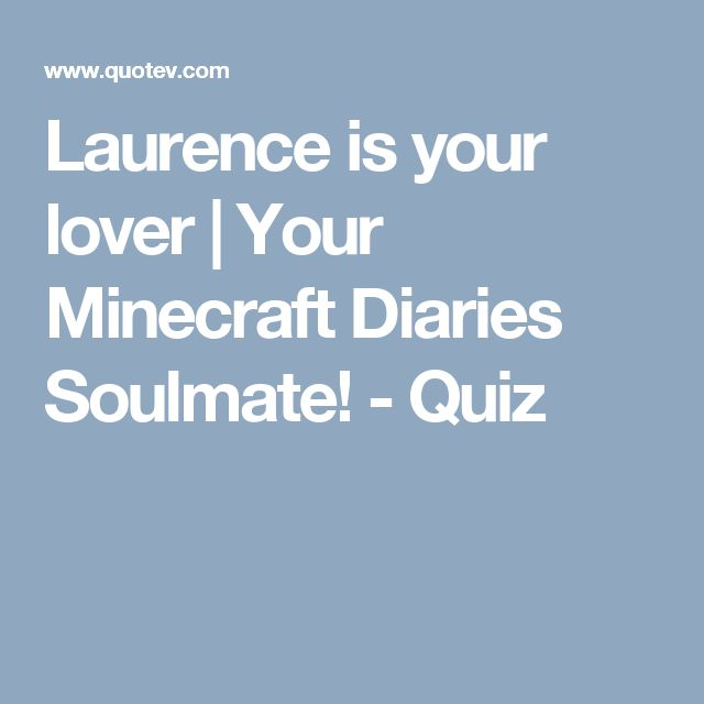 Laurence is your lover | Your Minecraft Diaries Soulmate! - Quiz