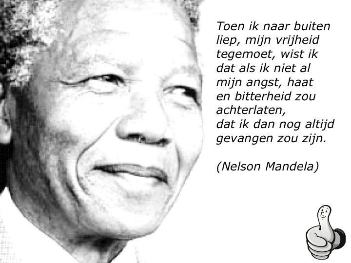 Nelson Mandela was en is mijn superheld. Ik vind het gaaf dat ik in dezelfde tijdsperiode heb geleefd als Mandela. Een inspirator van de bovenste plank. Een ...