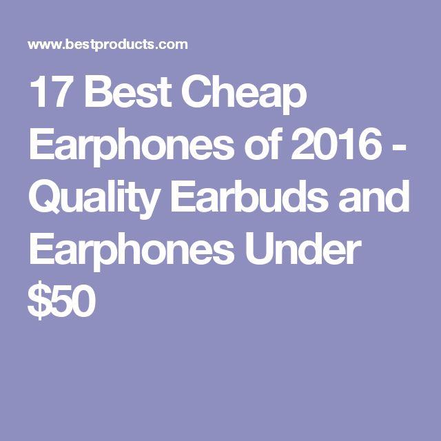 17 Best Cheap Earphones of 2016 - Quality Earbuds and Earphones Under $50