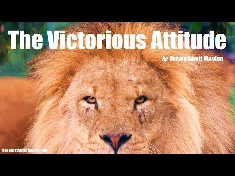 THE VICTORIOUS ATTITUDE by Orison Swett Marden - FULL AudioBook   Greatest AudioBooks - YouTube
