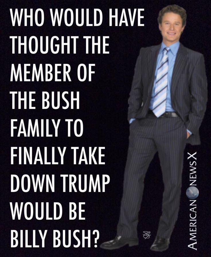 Who would have thought the member of the Bush family to finally take down Trump would be Billy Bush?  The nephew of George H. W. Bush & cousin of George W. Bush.