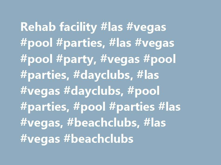 Rehab facility #las #vegas #pool #parties, #las #vegas #pool #party, #vegas #pool #parties, #dayclubs, #las #vegas #dayclubs, #pool #parties, #pool #parties #las #vegas, #beachclubs, #las #vegas #beachclubs http://new-zealand.remmont.com/rehab-facility-las-vegas-pool-parties-las-vegas-pool-party-vegas-pool-parties-dayclubs-las-vegas-dayclubs-pool-parties-pool-parties-las-vegas-beachclubs-las-vegas-beac/  # Rehab Beach Club | 3LAU Rehab Beach Club | Borgore Rehab Beach Club | Bikini…
