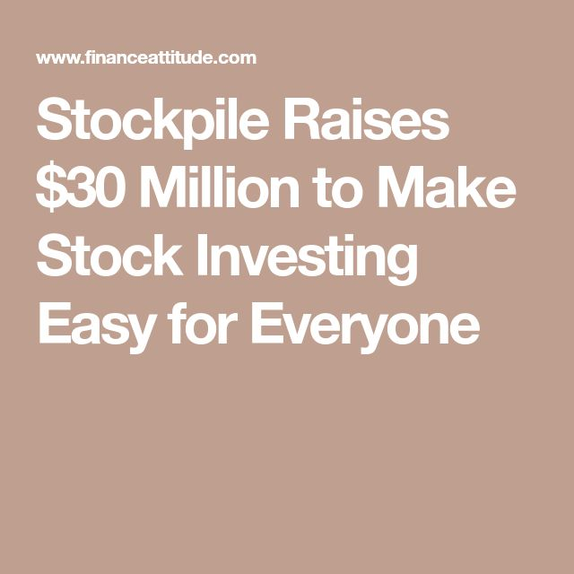 Stockpile Raises $30 Million to Make Stock Investing Easy for Everyone