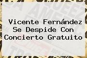 http://tecnoautos.com/wp-content/uploads/imagenes/tendencias/thumbs/vicente-fernandez-se-despide-con-concierto-gratuito.jpg Vicente Fernandez. Vicente Fernández se despide con concierto gratuito, Enlaces, Imágenes, Videos y Tweets - http://tecnoautos.com/actualidad/vicente-fernandez-vicente-fernandez-se-despide-con-concierto-gratuito/