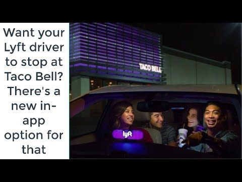 Want your Lyft driver to stop at Taco Bell  There's a new in app option ...