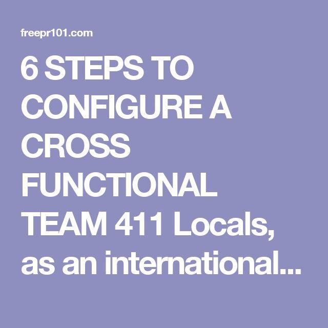 6 STEPS TO CONFIGURE A CROSS FUNCTIONAL TEAM 411 Locals, as an international…