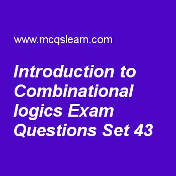 Practice test on introduction to combinational logics, DLD quiz 43 online. Practice digital logic design exam's questions and answers to learn introduction to combinational logics test with answers. Practice online quiz to test knowledge on introduction to combinational logics, introduction to integrated circuit, lamp handball, magnitude comparator, binary numbers worksheets. Free introduction to combinational logics test has multiple choice questions as variable in boolean expressions.....
