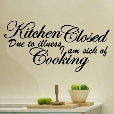 Kitchen Closed Due To Illness, I am sick of Cooking - Wall Decal  wallineed.com
