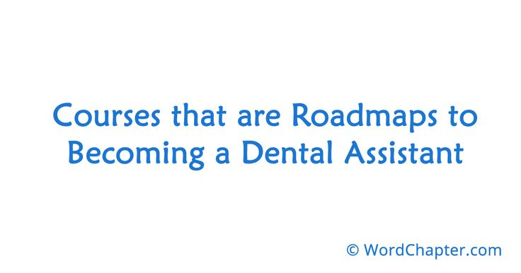 Courses that are Roadmaps to Becoming a Dental Assistant   Nursing Courses