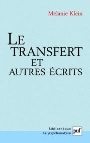 Le transfert et autres écrits - Melanie Klein - Bibliothèque de psychanalyse - Format Physique et Numérique | PUF