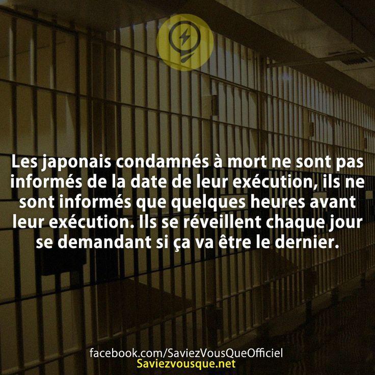 Les japonais condamnés à mort ne sont pas informés de la date de leur exécution, ils ne sont informés que quelques heures avant leur exécution. Ils se réveillent chaque jour se demandant si ça va être le dernier. | Saviez-vous que ?