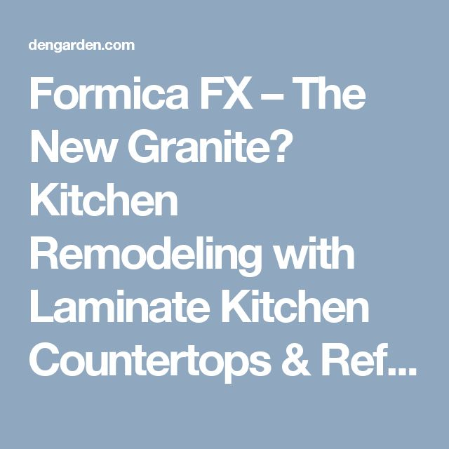 Formica FX – The New Granite? Kitchen Remodeling with Laminate Kitchen Countertops & Refinished Kitchen Cabinets Cheap | Dengarden