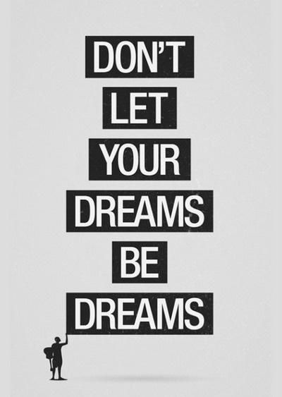 Let your dreams = reality.