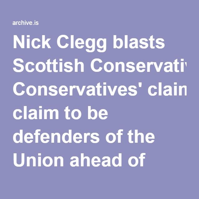 Nick Clegg blasts Scottish Conservatives' claim to be defenders of the Union ahead of Scottish election (From Herald Scotland)