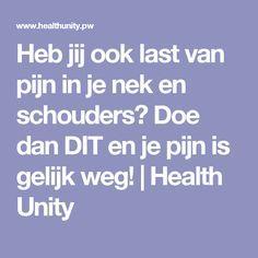 Heb jij ook last van pijn in je nek en schouders? Doe dan DIT en je pijn is gelijk weg!   Health Unity