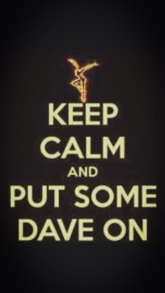 Keep calm and put Dave on. #DMB