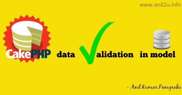 CakePHP data validation in model by Anil Kumar Panigrahi