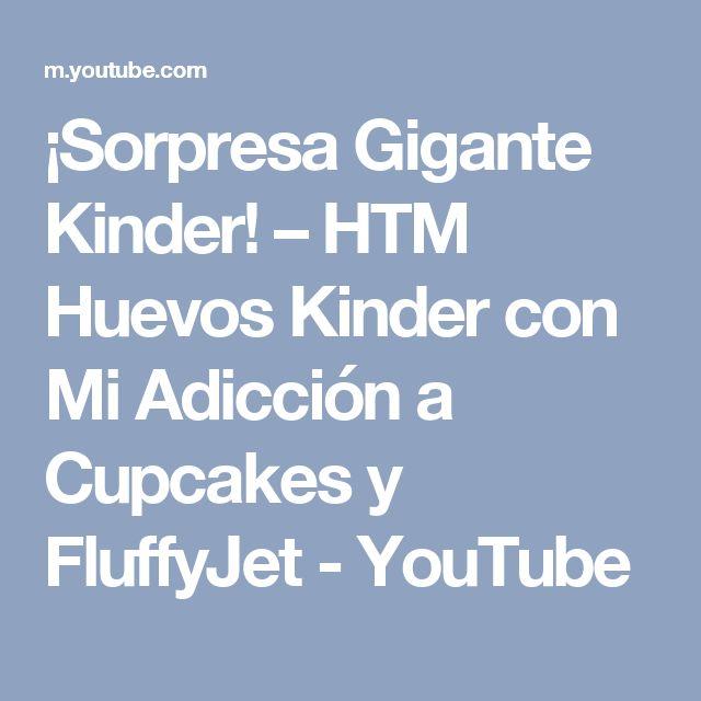 ¡Sorpresa Gigante Kinder! – HTM Huevos Kinder con Mi Adicción a Cupcakes y FluffyJet - YouTube