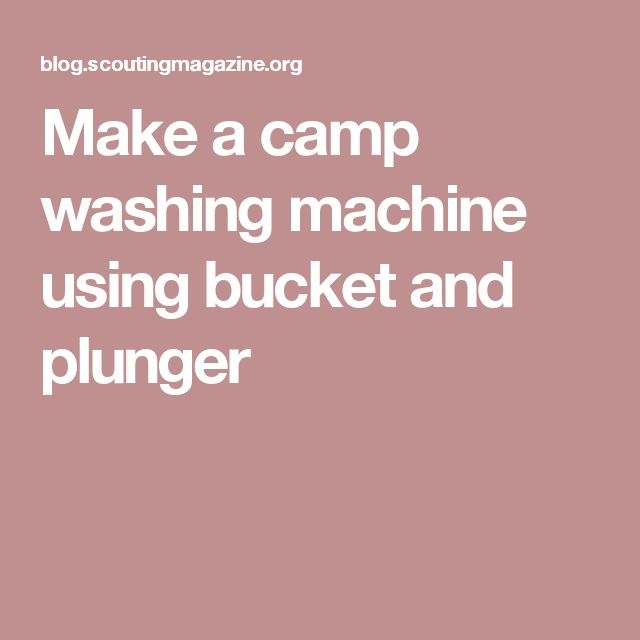 Make a camp washing machine using bucket and plunger