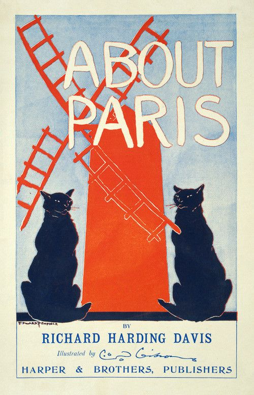 About Paris, by Richard Harding Davis. Illustrated by Charles Dana Gibson. Illustrated by Edward Penfield, 1895. This poster for the book About Paris shows two black cats and a red windmill. The book, published at the turn of the century, shared Davis' observations of Paris customs and daily life.