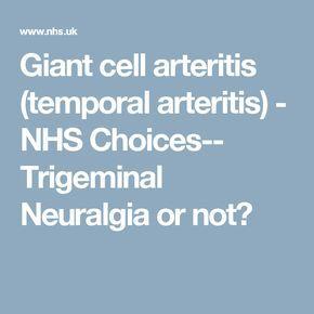 Giant cell arteritis (temporal arteritis) - NHS Choices-- Trigeminal Neuralgia or not?