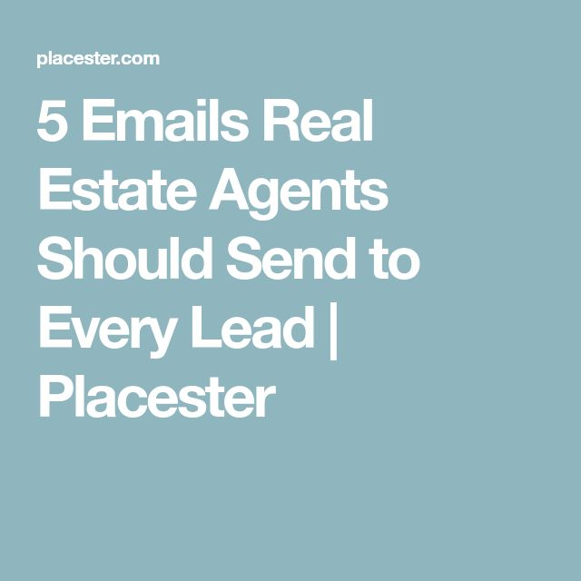 5 Emails Real Estate Agents Should Send to Every Lead | Placester