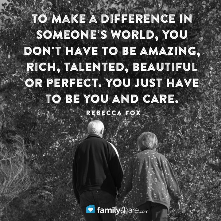 To make a difference in someone's world, you don't have to be amazing, rich, talented, beautiful or perfect. You just have to be YOU and care. - Rebecca Fox