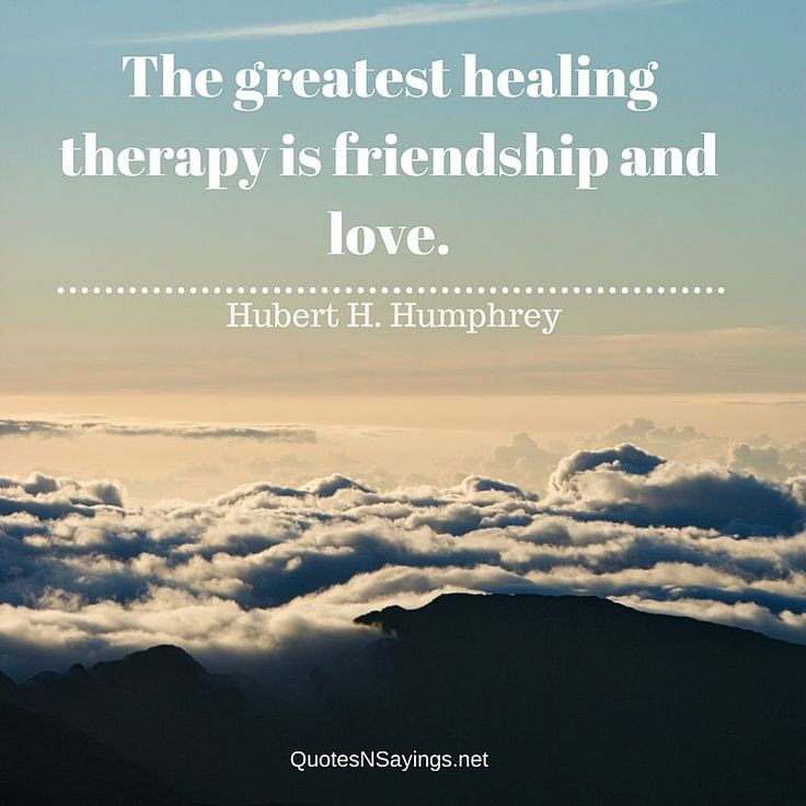 """Hubert H. Humphrey quote about healing - """"The greatest healing therapy is friendship and love."""" Read more healing quotes here: http://quotesnsayings.net/quotes/category/healing-quotes/"""