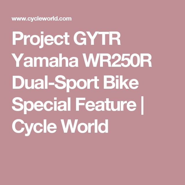 Project GYTR Yamaha WR250R Dual-Sport Bike Special Feature | Cycle World