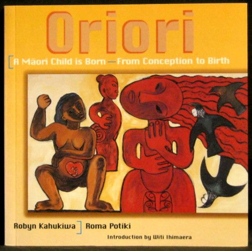 Kahukiwa, Robyn & Potiki, Roma   Oriori: A Maori Child is Born - From Conception to Birth - I have this beautifully visual story of Maori Conception