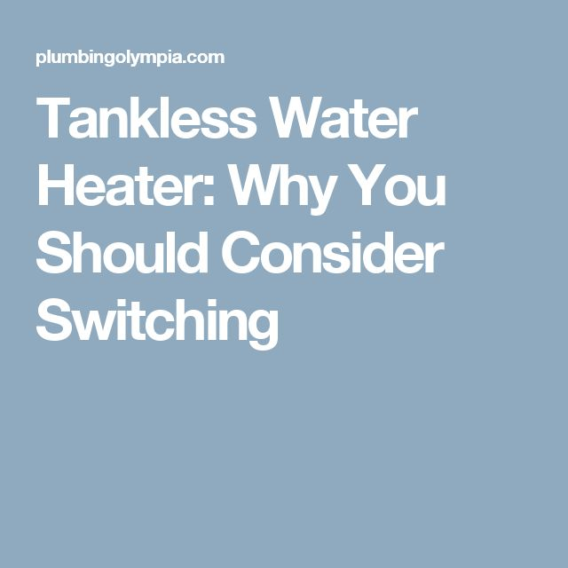 Tankless Water Heater: Why You Should Consider Switching